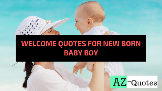 Top 100 Welcome Quotes For New Born Baby Boy Az Quotes